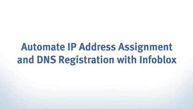 Automate IP Address Assignment And DNS Registration With Infoblox